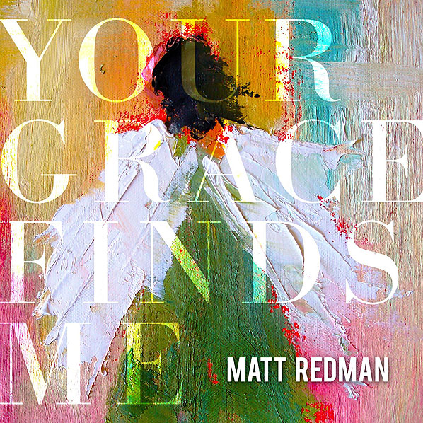 Matt-Redman-Your-Grace-Finds-Me